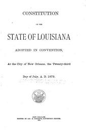 Constitution of the State of Louisiana: Adopted in Convention at the City of New Orleans, the Twenty-third Day of July, A, Part 1879