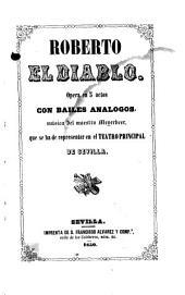 Roberto el diablo: Ópera en 5 actos, con bailes análogos