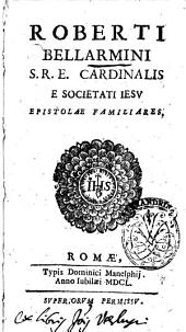 Roberti Bellarmini s.r.e. cardinalis e Societati Iesu Epistolae familiares