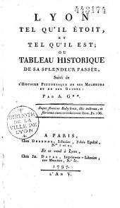Lyon tel qu'il étoit, et tel qu'il est: ou Tableau historique de sa splendeur passée, Suivi de l'Histoire Pittoresque de ses Malheurs et de ses Ruines