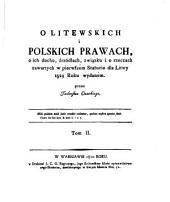 O litewskich i polskich prawach, o ich duchu, źrzódłach, związku i o rzeczach zawartych w pierwszém Statucie dla Litwy 1529 Roku wydaném: Tom 2