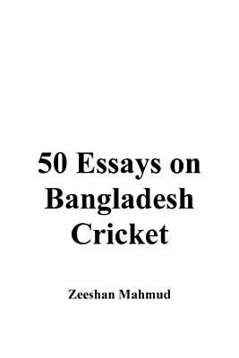 50 Essays on Bangladesh cricket