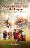 Grandparenting with a Purpose  Effective Ways to Pray for Your Grandchildren PDF