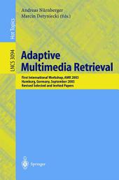 Adaptive Multimedia Retrieval: First International Workshop, AMR 2003, Hamburg, Germany, September 15-16, 2003, Revised Selected and Invited Papers