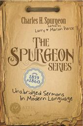 The Spurgeon Series 1859 & 1860: Unabridged Sermons In Modern Language