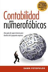 Contabilidad para numerofóbicos: Una guía de supervivencia para dueños de la pequeña empresa