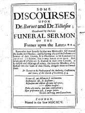 Some discourses upon Dr. Burnet and Dr. Tillotson: occasioned by the late funeral sermon of the former upon the later ...
