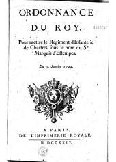 Ordonnance... pour mettre le régiment d'infanterie de Chartres sous le nom du Sr marquis d'Estempes. Du 5 janvier 1724