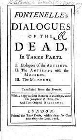 Fontenelle's Dialogues of the Dead ... Translated from the French [by John Hughes]. With a reply to some remarks in a critique, call'd The Judgment of Pluto, etc. And two original dialogues