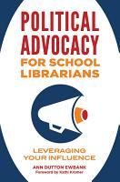 Political Advocacy for School Librarians  Leveraging Your Influence PDF
