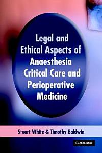Legal and Ethical Aspects of Anaesthesia  Critical Care and Perioperative Medicine