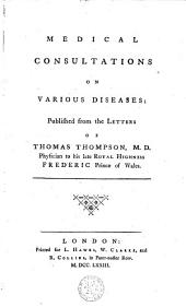Medical Consultations on Various Diseases: Published from the Letters of Thomas Thompson ...