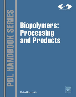 Biopolymers  Processing and Products PDF