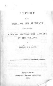 Report of the Trial of the Students on the Charge of Mobbing, Rioting, and Assault, at the College, on January 11 & 12, 1838