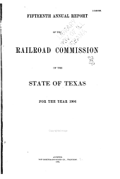 ... Annual Report of the Railroad Commission of the State of Texas: Volume 15