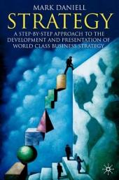 Strategy: A step-by-step approach to development and presentation of world class business strategy