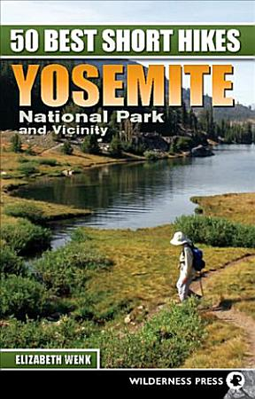 50 Best Short Hikes  Yosemite National Park and Vicinity PDF