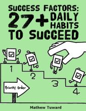 Success Factors: 27+ Daily Habits to Succeed