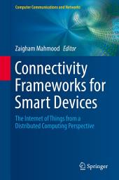 Connectivity Frameworks for Smart Devices: The Internet of Things from a Distributed Computing Perspective