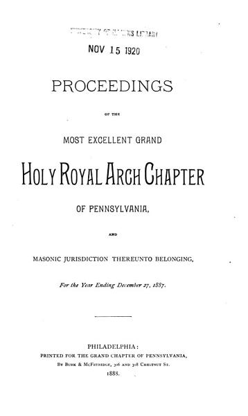 Proceedings Of The Grand Holy Royal Arch Chapter Of Pennsylvania And Masonic Jurisdiction Thereunto Belonging For The Year Ending