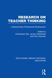 Research on Teacher Thinking (RLE Edu N): Understanding Professional Development