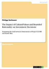 The Impact of Cultural Values and Bounded Rationality on Investment Decisions: Examining the Link between Dimensions of Project GLOBE and Home Bias