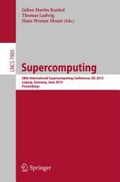 Supercomputing: 28th International Supercomputing Conference, ISC 2013, Leipzig, Germany, June 16-20, 2013. Proceedings
