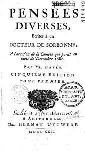 Pensées diverses écrites à un docteur de Sorbonne à l'occasion de la comète qui parut au mois de décembre 1680: Continuation des pensées diverses écrites à un docteur de Sorbonne à l'occasion de la comète qui parut au mois de décembre 1680 ou Réponse à plusieurs difficultez que Monsieur *** a proposées à l'auteur
