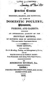 A Practical Treatise on Breeding, Rearing, and Fattening All Kinds of Domestic Poultry, Pheasants, Pigeons, and Rabbits: With an Account of the Egyptian Method of Hatching Eggs by Artificial Heat