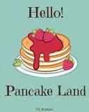 Hello! Pancake Land