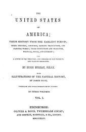 The United States of America: Their History from the Earliest Period; Their Industry, Commerce, Banking Transactions, and National Works; Their Institutions and Character, Political, Social, and Literary: with a Survey of the Territory, and Remarks on the Prospects and Plans of Emigrants, Volume 1