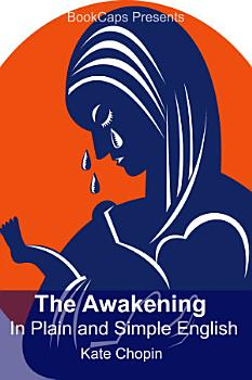 The Awakening in Plain and Simple English  Includes Study Guide  Complete Unabridged Book  Historical Context  Biography and Cha PDF