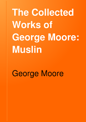 The Collected Works of George Moore: Muslin