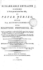 Remarkable Extracts Selected from a Work Printed in the Year 1687, by Peter Jurieu, Entitled The Accomplishment of the Scripture Prophecies, &c: In which are Pointed Out, ... Many Things Analagous to the Present Great Changes in France; ...