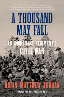 A Thousand May Fall  Life  Death  and Survival in the Union Army PDF