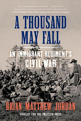 A Thousand May Fall  Life  Death  and Survival in the Union Army