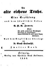 Die alte eichene Truhe: Eine Erzählung aus dem häuslichen Leben von G. P. R. James. Aus dem Englischen übersetzt von Ernst Susemihl, Band 2