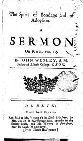 The Spirit of Bondage and of Adoption: A Sermon on Rom. Viii. 15. By John Wesley, ...