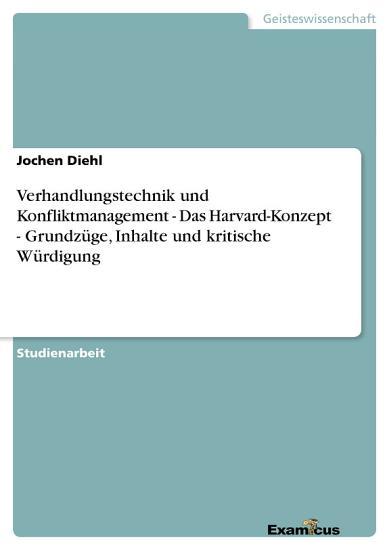 Verhandlungstechnik und Konfliktmanagement   Das Harvard Konzept   Grundz  ge  Inhalte und kritische W  rdigung PDF