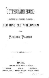 Götterdämmerung: dritter Tag aus der Trilogie: Der Ring des Nibelungen