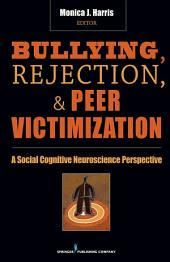 Bullying, Rejection, & Peer Victimization: A Social Cognitive Neuroscience Perspective
