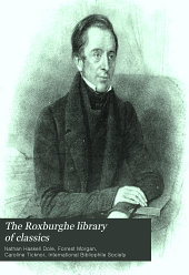 The Roxburghe library of classics: history, biography, science, poetry, drama, travel, adventure, fiction, and rare and little known literature from the archives of the great libraries of the world ... : with pronouncing and biographical dictionary and explanatory notes, Volume 20