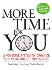More Time for You: A Powerful System to Organize Your Work and Get Things Done