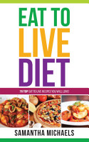 Eat To Live Diet Reloaded   70 Top Eat To Live Recipes You Will Love   PDF