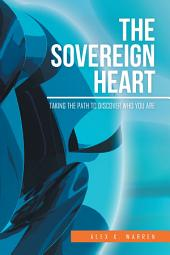 The Sovereign Heart: Taking the Path to Discover Who You Are