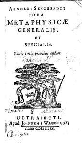 Idea metaphysicæ generalis, et specialis: Volume 1