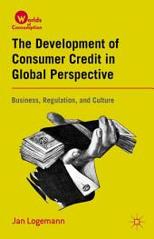 The Development of Consumer Credit in Global Perspective: Business, Regulation, and Culture