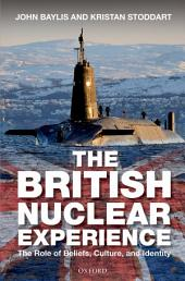 The British Nuclear Experience: The Roles of Beliefs, Culture and Identity