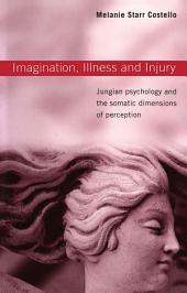 Imagination, Illness and Injury: Jungian Psychology and the Somatic Dimensions of Perception