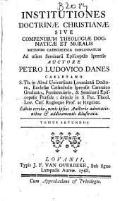 Institutiones doctrinae christianae sive compendium theologiae dogmaticae et moralis ...